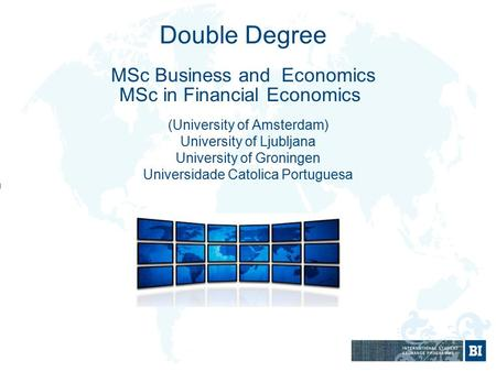 Double Degree MSc Business and Economics MSc in Financial Economics (University of Amsterdam) University of Ljubljana University of Groningen Universidade.