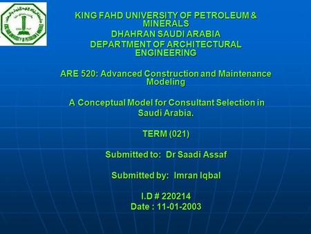 KING FAHD UNIVERSITY OF PETROLEUM & MINERALS DHAHRAN SAUDI ARABIA DEPARTMENT OF ARCHITECTURAL ENGINEERING ARE 520: Advanced Construction and Maintenance.