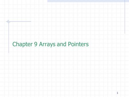 1 Chapter 9 Arrays and Pointers. 2  One-dimensional arrays  The Relationship between Arrays and Pointers  Pointer Arithmetic and Element Size  Passing.