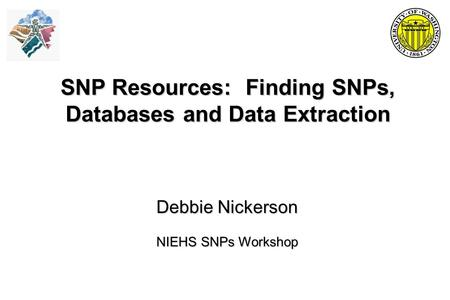 SNP Resources: Finding SNPs, Databases and Data Extraction Debbie Nickerson NIEHS SNPs Workshop.