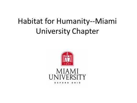 Habitat for Humanity--Miami University Chapter. Habitat History Founded in 1976 by Linda and Millard Fuller Started idea at Koinonia Farm in Americus,
