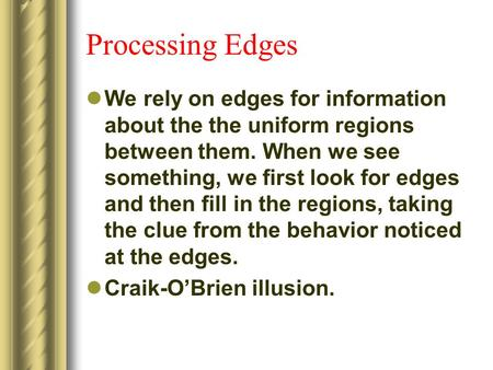 Processing Edges We rely on edges for information about the the uniform regions between them. When we see something, we first look for edges and then fill.