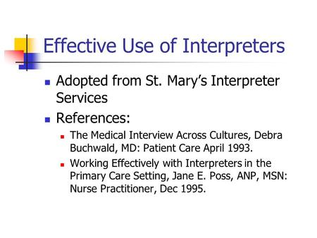 Effective Use of Interpreters Adopted from St. Mary's Interpreter Services References: The Medical Interview Across Cultures, Debra Buchwald, MD: Patient.