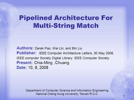 Pipelined Architecture For Multi-String Match Department of Computer Science and Information Engineering National Cheng Kung University, Taiwan R.O.C.