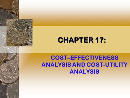 CHAPTER 17: COST–EFFECTIVENESS ANALYSIS AND COST-UTILITY ANALYSIS.