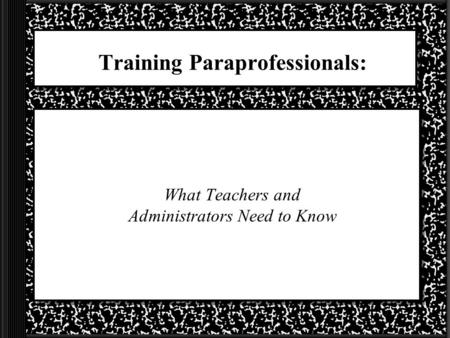 Training Paraprofessionals: What Teachers and Administrators Need to Know.