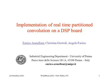 20 October 2003WASPAA 2003 - New Paltz, NY1 Implementation of real time partitioned convolution on a DSP board Enrico Armelloni, Christian Giottoli, Angelo.