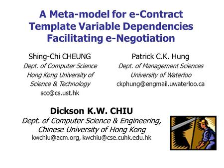 A Meta-model for e-Contract Template Variable Dependencies Facilitating e-Negotiation Dickson K.W. CHIU Dept. of Computer Science & Engineering, Chinese.