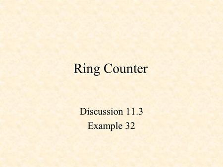 Ring Counter Discussion 11.3 Example 32.