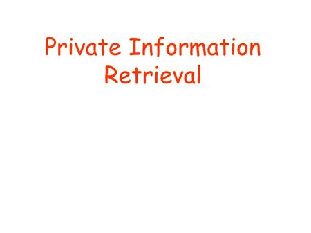 Private Information Retrieval. What is Private Information retrieval (PIR) ? Reduction from Private Information Retrieval (PIR) to Smooth Codes Constructions.