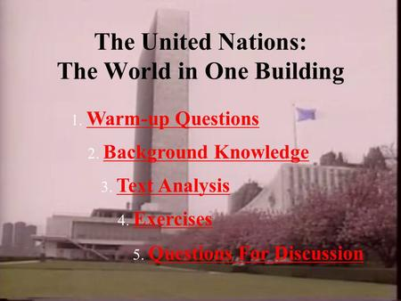 The United Nations: The World <strong>in</strong> One Building 1. Warm-up Questions Warm-up Questions 2. Background Knowledge Background Knowledge 3. Text Analysis Text.