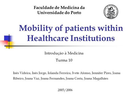 Mobility of patients within Healthcare Institutions Inês Videira, Inês Jorge, Iolanda Ferreira, Ivete Afonso, Jennifer Pires, Joana Ribeiro, Joana Vaz,