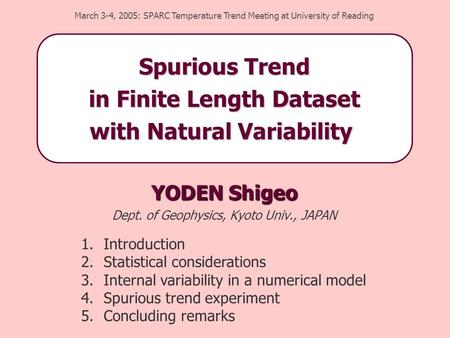 YODEN Shigeo Dept. of Geophysics, Kyoto Univ., JAPAN March 3-4, 2005: SPARC Temperature Trend Meeting at University of Reading 1.Introduction 2.Statistical.