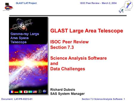GLAST LAT Project ISOC Peer Review - March 2, 2004 Document: LAT-PR-03213-01 Section 7.3 Science Analysis Software 1 Gamma-ray Large Area Space Telescope.
