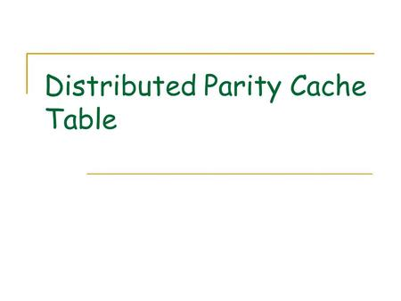 Distributed Parity Cache Table. Motivation Parity updating is a high cost operation  Especially for small write operations Read old data 、 Read Old Parity.