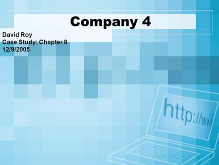 Company 4 David Roy Case Study: Chapter 8 12/9/2005.