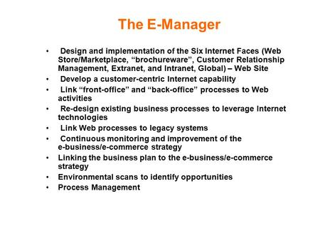 "The E-Manager Design and implementation of the Six Internet Faces (Web Store/Marketplace, ""brochureware"", Customer Relationship Management, Extranet, and."