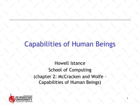 1 Capabilities of Human Beings Howell Istance School of Computing (chapter 2: McCracken and Wolfe – Capabilities of Human Beings)