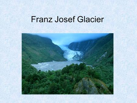 Franz Josef Glacier. What is a glacier? A glacier is simply the remaining winter snow that summer melt has been unable to remove from the cooler heights.