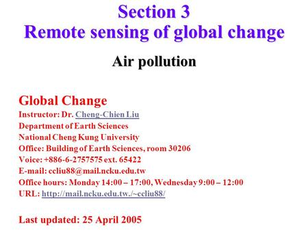 Section 3 Remote sensing of global change Air pollution Global Change Instructor: Dr. Cheng-Chien LiuCheng-Chien Liu Department of Earth Sciences National.