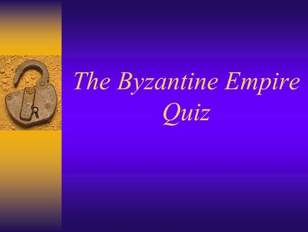 The Byzantine Empire Quiz. The Justinian Code was a collection of what? A.Part law code, part summary of other Roman Decisions B.A religious code of behavior.