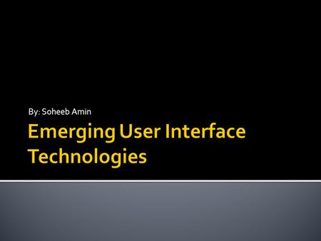 By: Soheeb Amin.  A user interface is the connector between man and the technology he is using.  They consist of an input, which is our command to the.