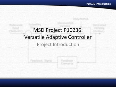 MSD Project P10236: Versatile Adaptive Controller Project Introduction P10236 Introduction.