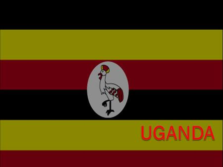 Facts about Uganda  Population 31.7 million  GDP $36.9 billion  9.5% growth  GDP per Capita $1,165.