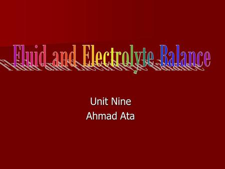 Unit Nine Ahmad Ata. Objectives: Discuss the function, distribution, movement and regulation of fluid in the body. Discuss the function, distribution,