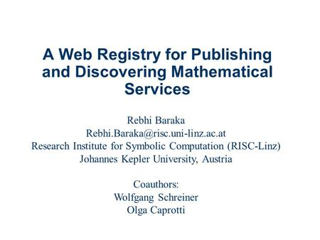 A Web Registry for Publishing and Discovering Mathematical Services Rebhi Baraka Research Institute for Symbolic Computation.