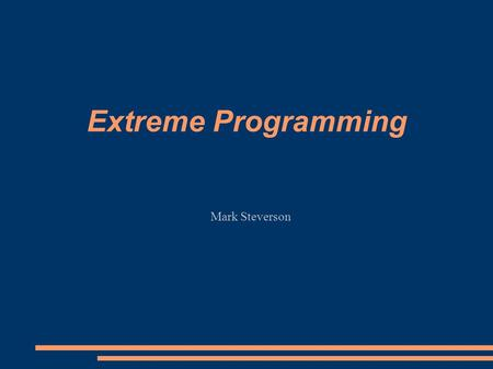 Extreme Programming Mark Steverson. What Is Extreme Programming? ● Extreme Programming (XP) is a lightweight, agile methodology developed by Kent Beck.