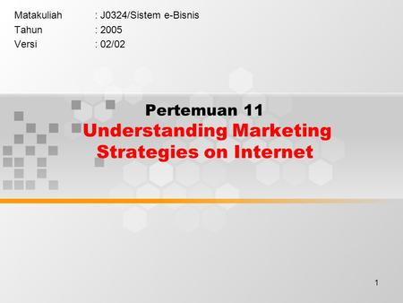 1 Pertemuan 11 Understanding Marketing Strategies on Internet Matakuliah: J0324/Sistem e-Bisnis Tahun: 2005 Versi: 02/02.