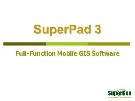 SuperPad 3 Full-Function Mobile GIS Software. Overview  SuperPad, full-function mobile GIS software, is designed for field survey and data collection.