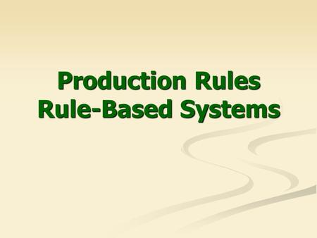 Production Rules Rule-Based Systems. 2 Production Rules Specify what you should do or what you could conclude in different situations. Specify what you.