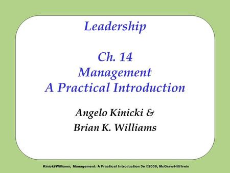 Kinicki/Williams, Management: A Practical Introduction 3e ©2008, McGraw-Hill/Irwin Leadership Ch. 14 Management A Practical Introduction Angelo Kinicki.
