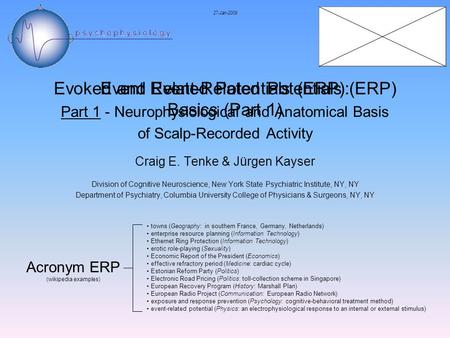 Evoked and Event-Related Potentials (ERP) Part 1 - Neurophysiological and Anatomical Basis of Scalp-Recorded Activity Craig E. Tenke & Jürgen Kayser Division.