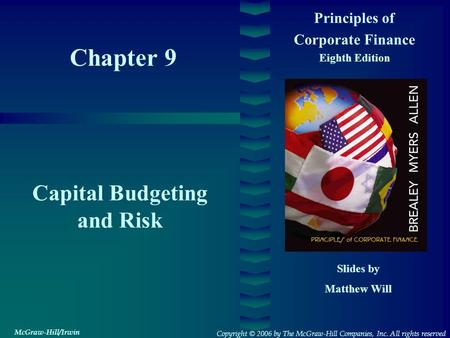 Chapter 9 Principles of Corporate Finance Eighth Edition Capital Budgeting and Risk Slides by Matthew Will Copyright © 2006 by The McGraw-Hill Companies,