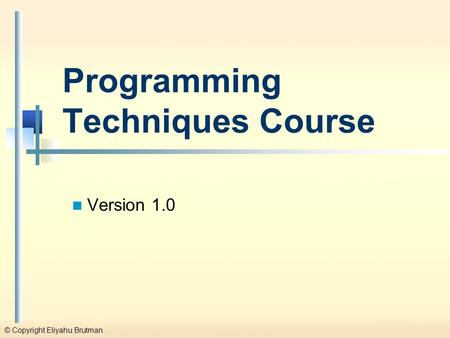 © Copyright Eliyahu Brutman Programming Techniques Course Version 1.0.