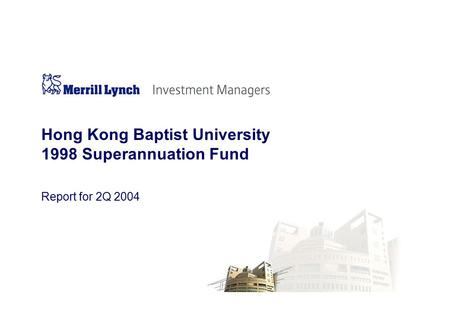 Report for 2Q 2004 Hong Kong Baptist University 1998 Superannuation Fund.