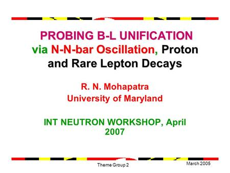 March 2005 Theme Group 2 PROBING B-L UNIFICATION via N-N-bar Oscillation, Proton and Rare Lepton Decays PROBING B-L UNIFICATION via N-N-bar Oscillation,