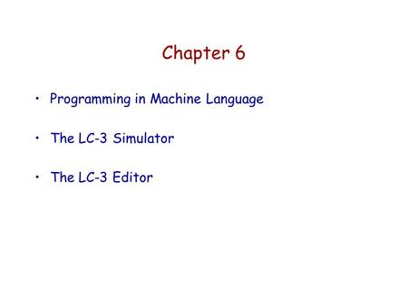 Chapter 6 Programming in Machine Language The LC-3 Simulator The LC-3 Editor.