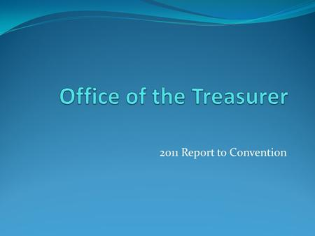 2011 Report to Convention. Office of the Treasurer Canon VI establishes office of the Treasurer it also outlines the duties and responsibilities of the.