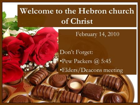 Welcome to the Hebron church of Christ February 14, 2010 Don't Forget: Pew 5:45 Elders/Deacons meeting.