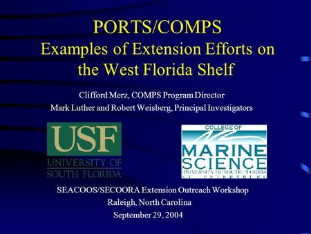 PORTS/COMPS Examples of Extension Efforts on the West Florida Shelf Clifford Merz, COMPS Program Director Mark Luther and Robert Weisberg, Principal Investigators.