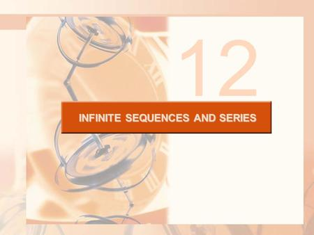 12 INFINITE SEQUENCES AND SERIES. Infinite sequences and series were introduced briefly in A Preview of Calculus in connection with Zeno's paradoxes and.
