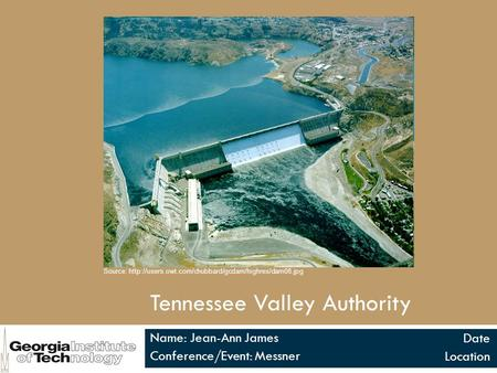 Tennessee Valley Authority Name: Jean-Ann James Conference/Event: Messner Date Location Source: