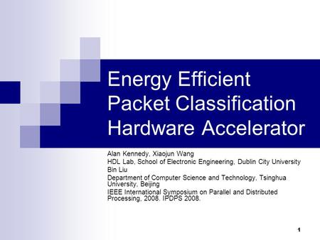 1 Energy Efficient Packet Classification Hardware Accelerator Alan Kennedy, Xiaojun Wang HDL Lab, School of Electronic Engineering, Dublin City University.