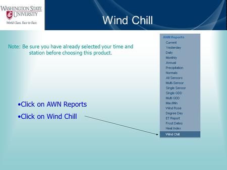 Wind Chill Note: Be sure you have already selected your time and station before choosing this product. Click on AWN Reports Click on Wind Chill.