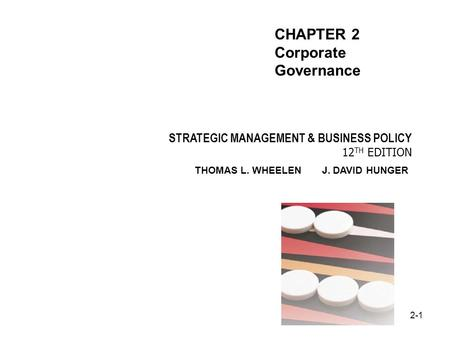 2-1 STRATEGIC MANAGEMENT & BUSINESS POLICY 12 TH EDITION THOMAS L. WHEELEN J. DAVID HUNGER CHAPTER 2 Corporate Governance.