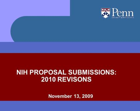 November 13, 2009 NIH PROPOSAL SUBMISSIONS: 2010 REVISONS.